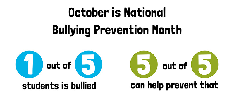 October is National Bullying Prevention Month - 1 out of 5 students is bullied. 5 out of 5 can help prevent that.