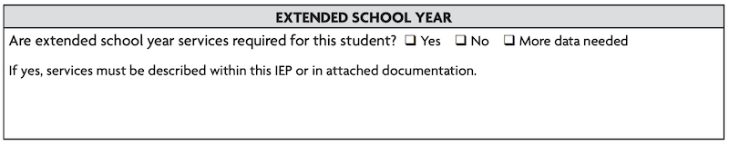 Image is a table made to be filled in: Are extended school year services required for this student? Check Yes, No, or More data needed If yes, services must be described within this IEP or in attached documentation.